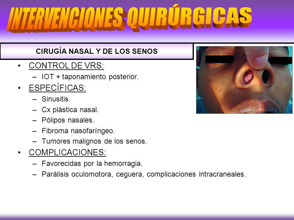 CONTROL DE VRS: –IOT + taponamiento posterior. ESPECÍFICAS: –Sinusitis. –Cx plástica nasal. –Pólipos nasales. –Fibroma nasofaríngeo. –Tumores malignos
