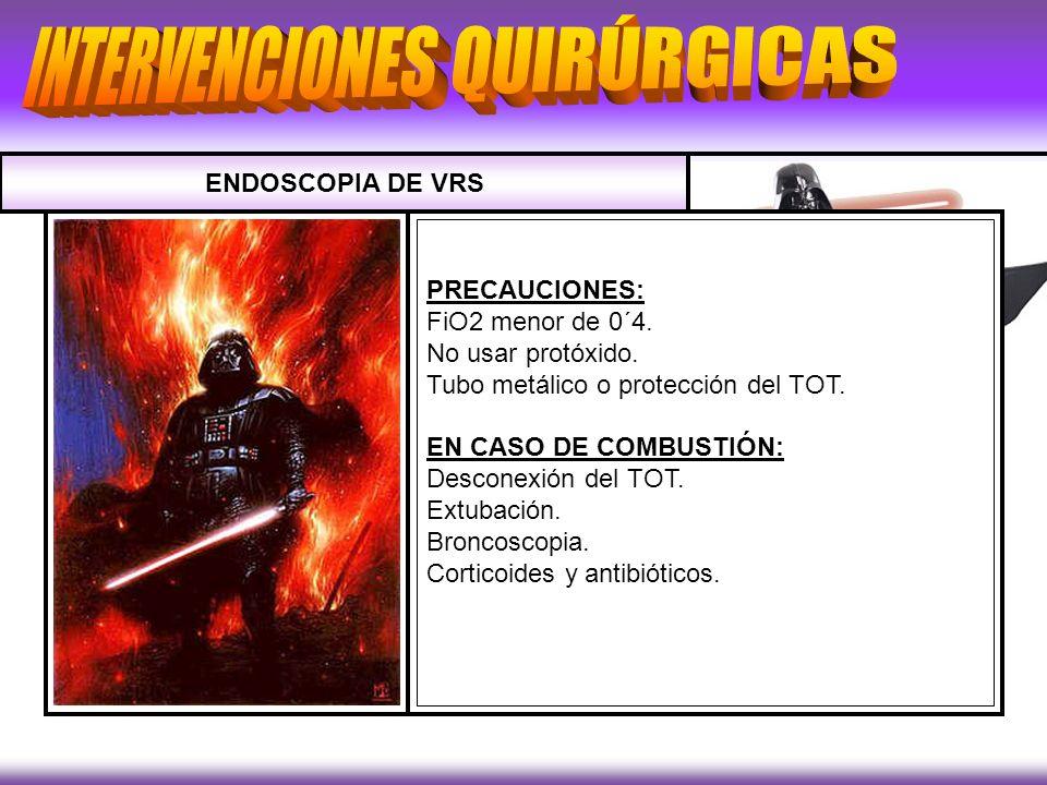 CIRUGÍA CON LÁSER: –Indispensable total inmovilidad. –COMPLICACIONES: Heridas vasculares. Combustión del TOT. ENDOSCOPIA DE VRS - PRECAUCIONES: FiO2 m