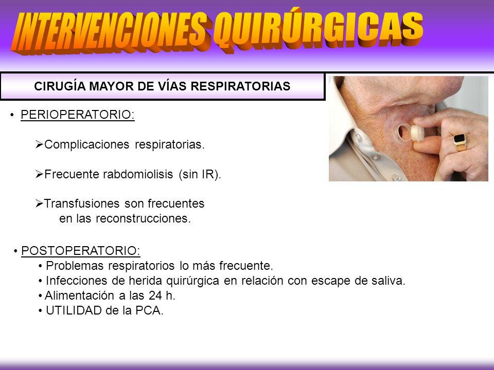 CIRUGÍA MAYOR DE VÍAS RESPIRATORIAS PERIOPERATORIO: Complicaciones respiratorias. Frecuente rabdomiolisis (sin IR). Transfusiones son frecuentes en la