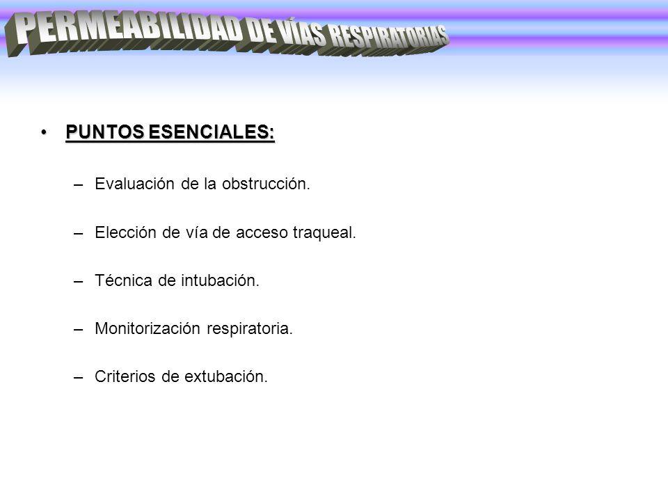 PUNTOS ESENCIALES:PUNTOS ESENCIALES: –Evaluación de la obstrucción. –Elección de vía de acceso traqueal. –Técnica de intubación. –Monitorización respi