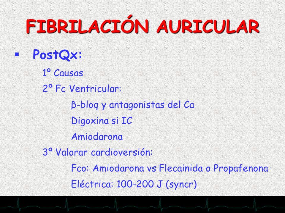 28/11/2007 FIBRILACIÓN AURICULAR PostQx: 1º Causas 2º Fc Ventricular: β-bloq y antagonistas del Ca Digoxina si IC Amiodarona 3º Valorar cardioversión: