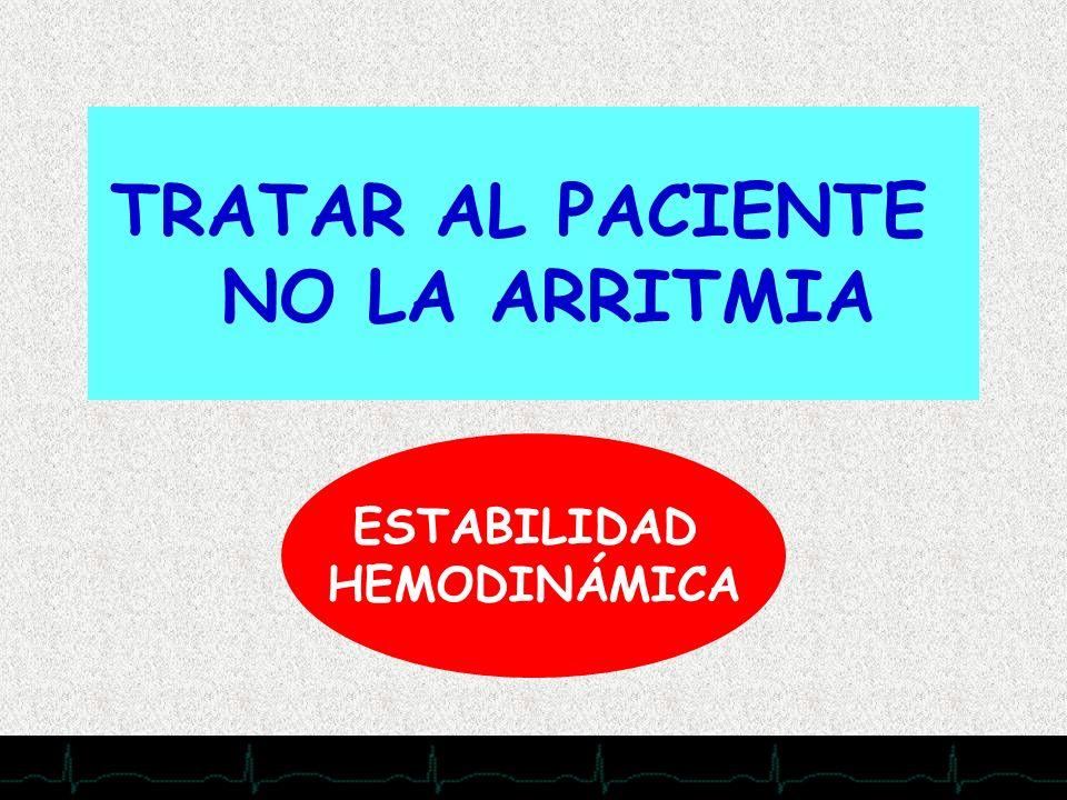 28/11/2007 TRATAR AL PACIENTE NO LA ARRITMIA ESTABILIDAD HEMODINÁMICA