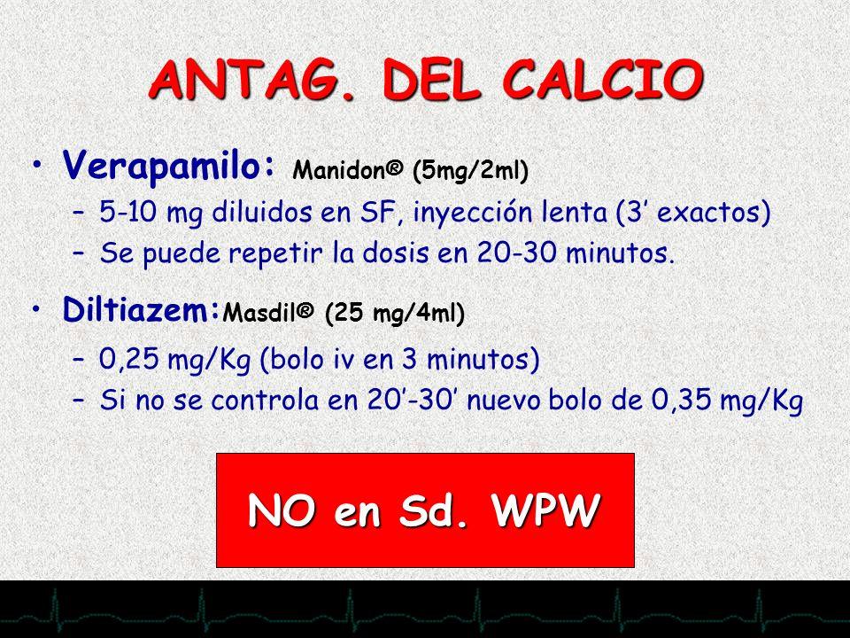 28/11/2007 ANTAG. DEL CALCIO Verapamilo: Manidon® (5mg/2ml) –5-10 mg diluidos en SF, inyección lenta (3 exactos) –Se puede repetir la dosis en 20-30 m