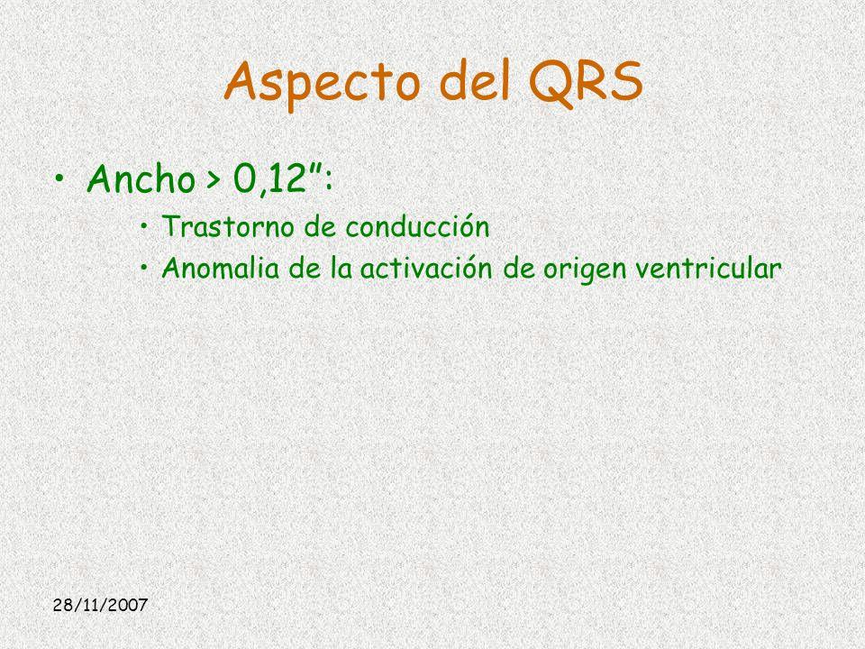 28/11/2007 Aspecto del QRS Ancho > 0,12: Trastorno de conducción Anomalia de la activación de origen ventricular