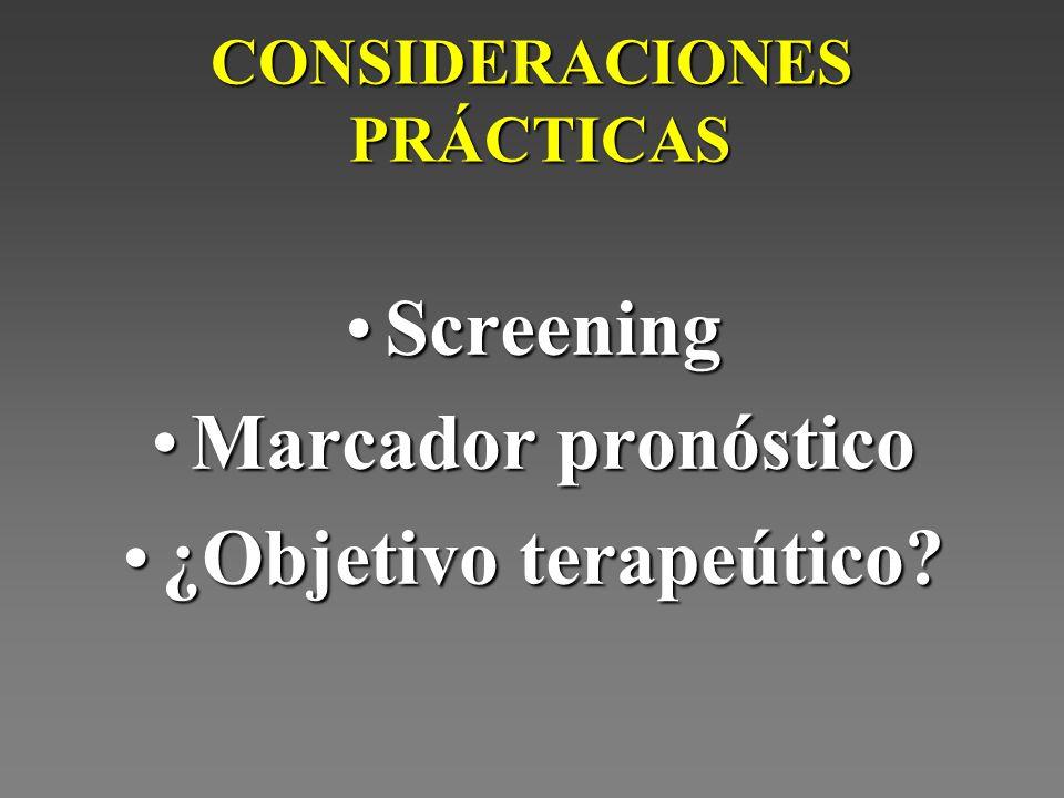 CONSIDERACIONES PRÁCTICAS ScreeningScreening Marcador pronósticoMarcador pronóstico ¿Objetivo terapeútico?¿Objetivo terapeútico?