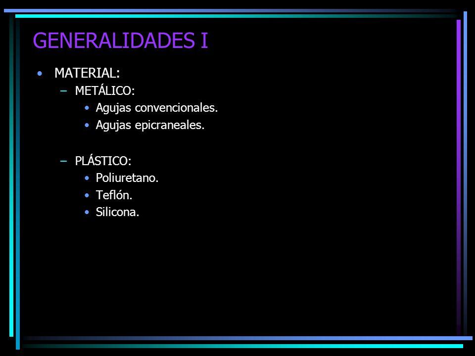 GENERALIDADES I MATERIAL: –METÁLICO: Agujas convencionales. Agujas epicraneales. –PLÁSTICO: Poliuretano. Teflón. Silicona.