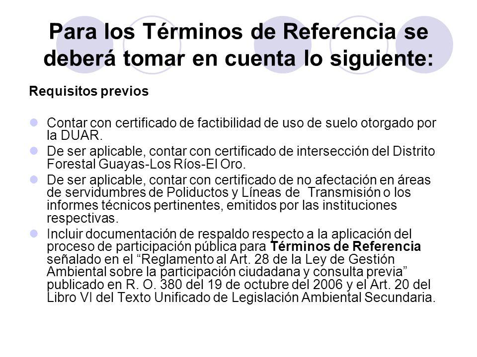 Para los Términos de Referencia se deberá tomar en cuenta lo siguiente: Requisitos previos Contar con certificado de factibilidad de uso de suelo otor