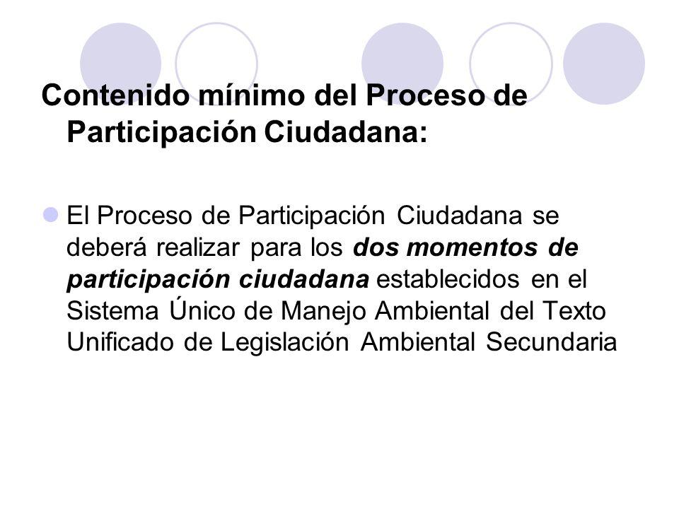 Contenido mínimo del Proceso de Participación Ciudadana: El Proceso de Participación Ciudadana se deberá realizar para los dos momentos de participaci