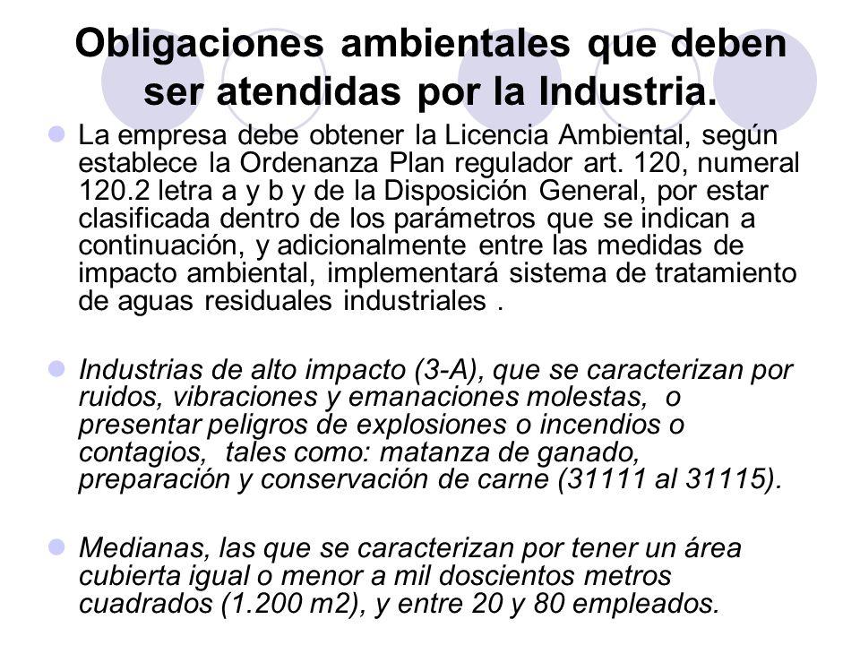 Obligaciones ambientales que deben ser atendidas por la Industria. La empresa debe obtener la Licencia Ambiental, según establece la Ordenanza Plan re