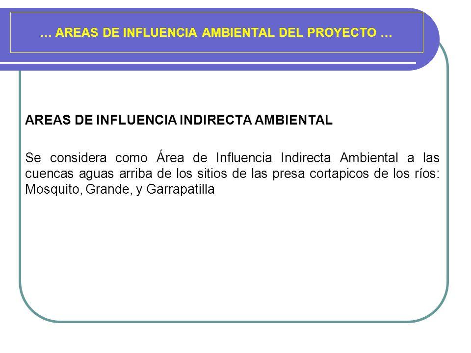 … AREAS DE INFLUENCIA AMBIENTAL DEL PROYECTO … AREAS DE INFLUENCIA INDIRECTA AMBIENTAL Se considera como Área de Influencia Indirecta Ambiental a las