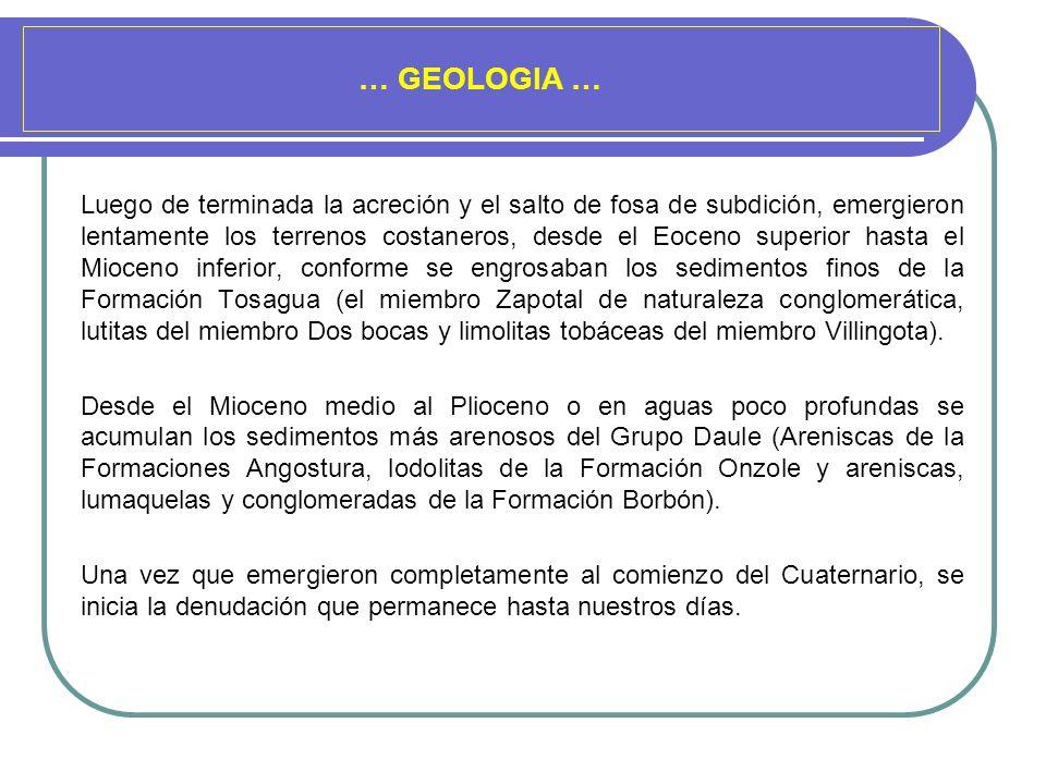 … GEOLOGIA … Luego de terminada la acreción y el salto de fosa de subdición, emergieron lentamente los terrenos costaneros, desde el Eoceno superior h