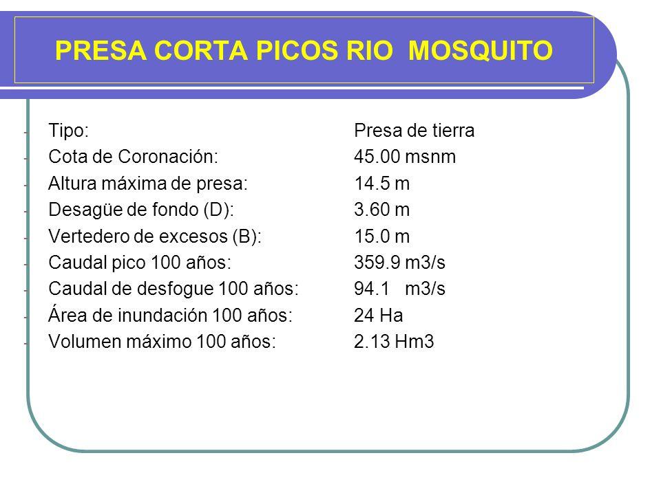 PRESA CORTA PICOS RIO MOSQUITO - Tipo: Presa de tierra - Cota de Coronación:45.00 msnm - Altura máxima de presa:14.5 m - Desagüe de fondo (D):3.60 m -