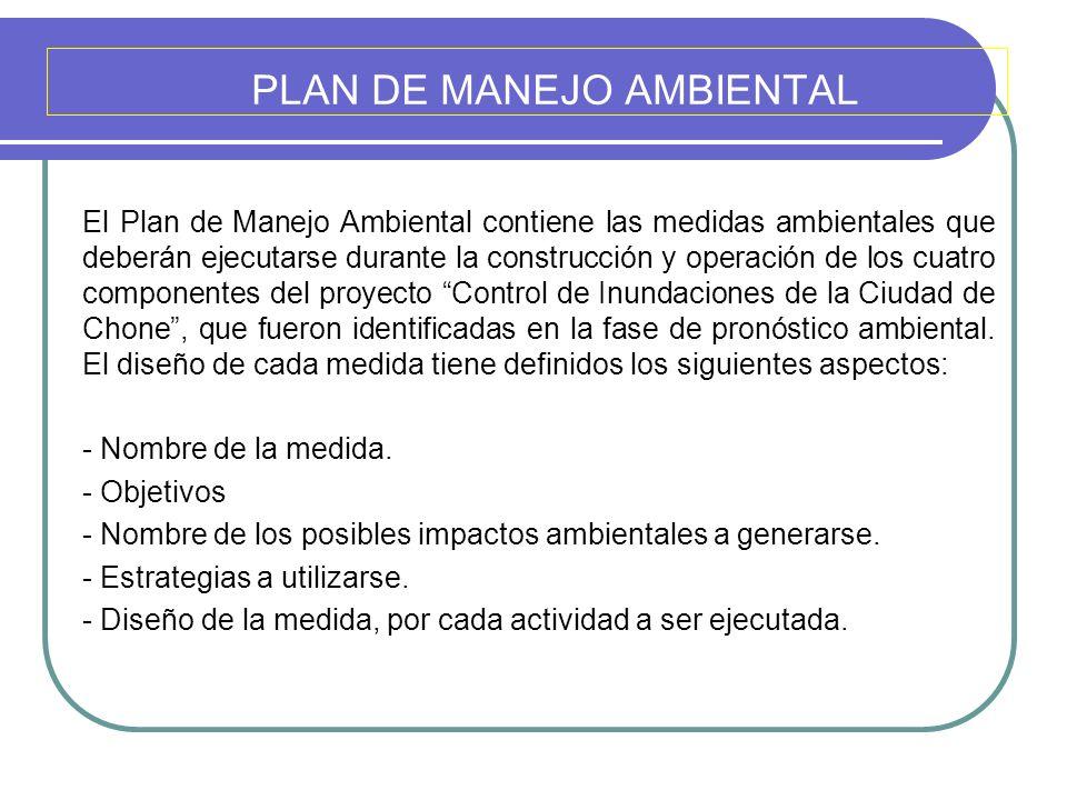 PLAN DE MANEJO AMBIENTAL El Plan de Manejo Ambiental contiene las medidas ambientales que deberán ejecutarse durante la construcción y operación de lo