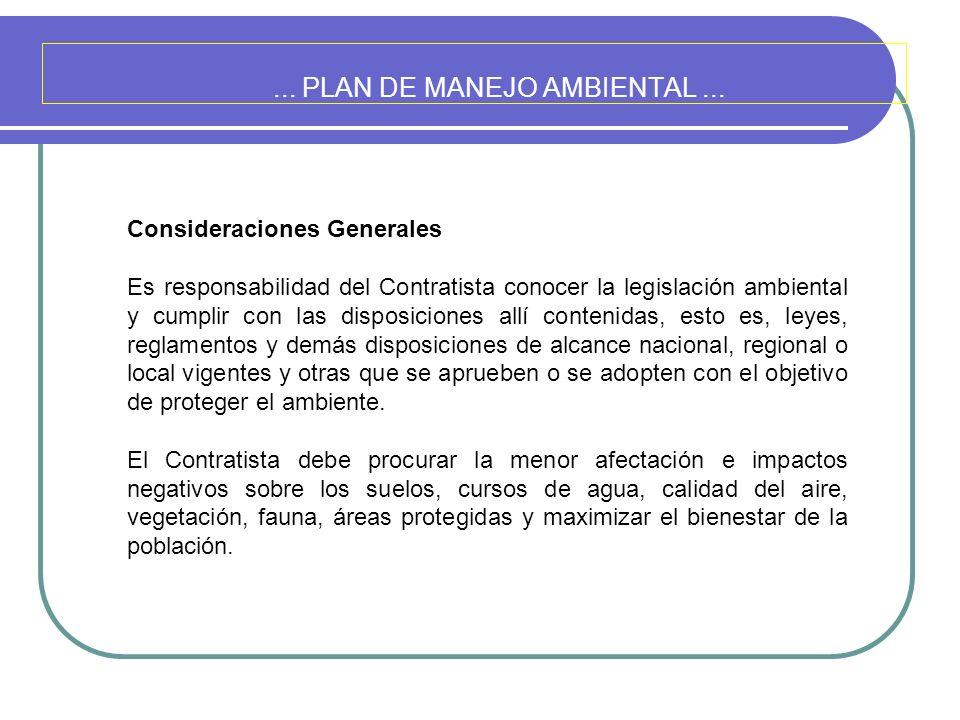 ... PLAN DE MANEJO AMBIENTAL... Consideraciones Generales Es responsabilidad del Contratista conocer la legislación ambiental y cumplir con las dispos