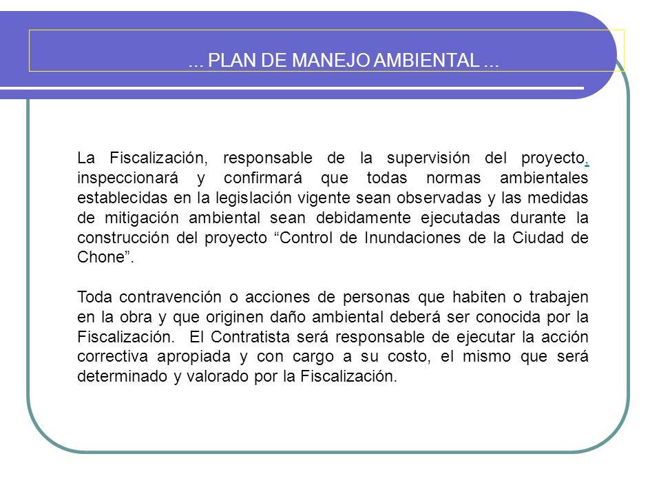 ... PLAN DE MANEJO AMBIENTAL... La Fiscalización, responsable de la supervisión del proyecto, inspeccionará y confirmará que todas normas ambientales