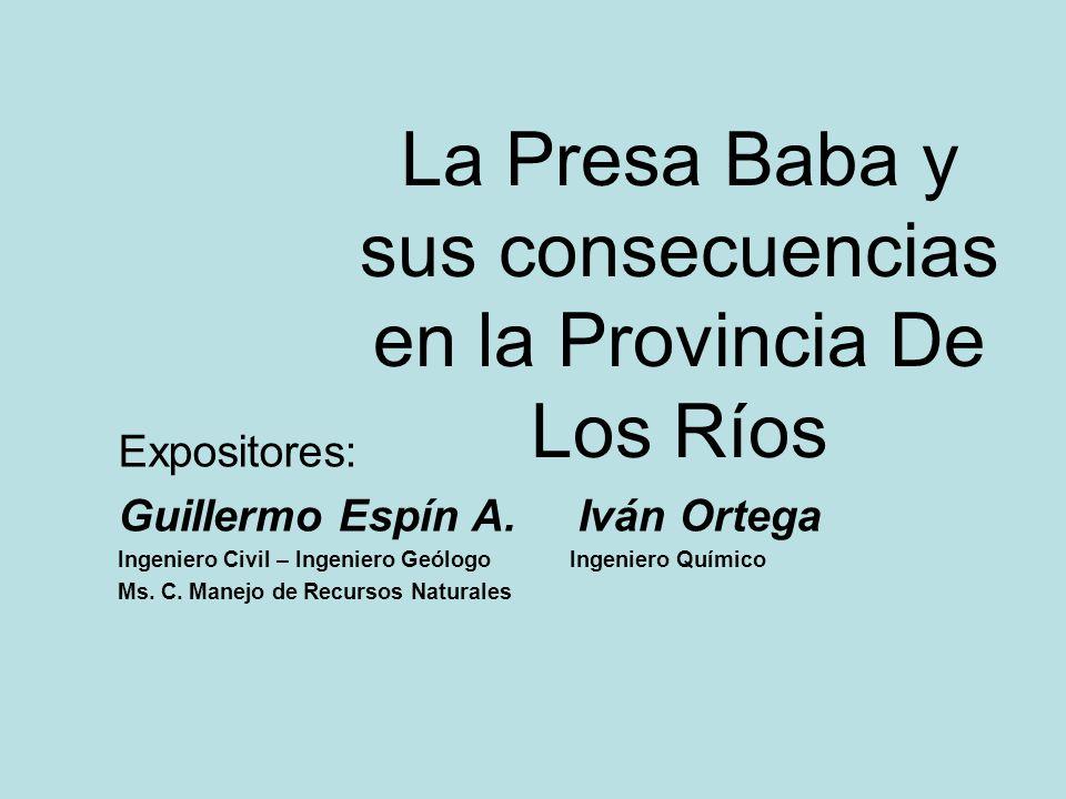 La Presa Baba y sus consecuencias en la Provincia De Los Ríos Expositores: Guillermo Espín A.