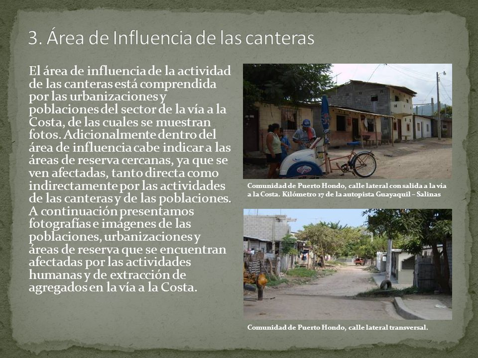 Una gran parte de la producción de agregados en la provincia del Guayas se encuentra localizada en una pequeña área al oeste de la ciudad de Guayaquil.