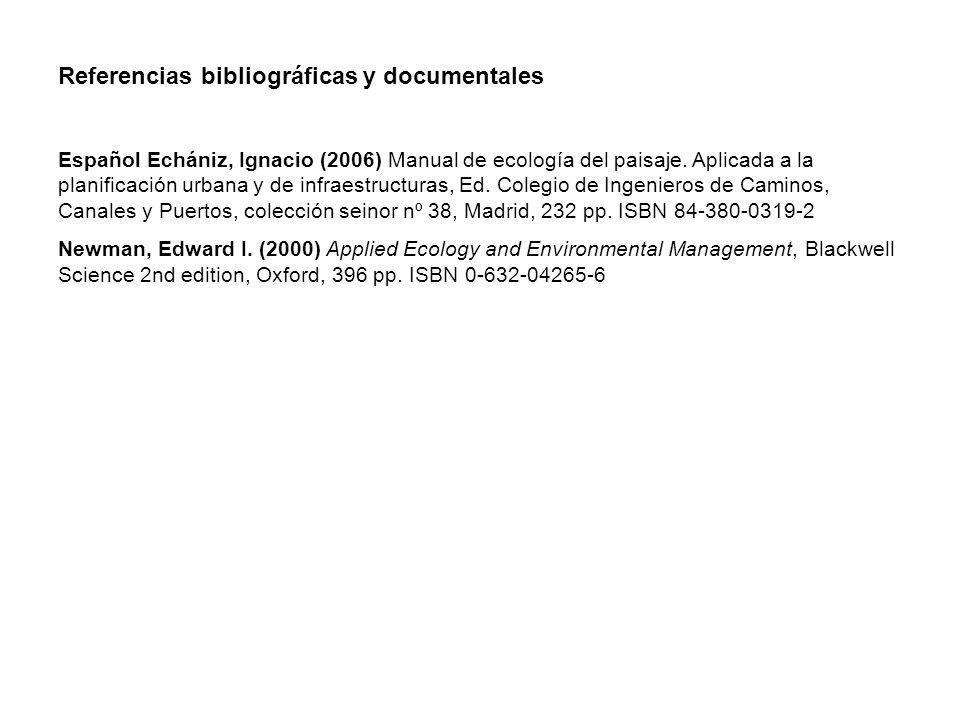 Referencias bibliográficas y documentales Español Echániz, Ignacio (2006) Manual de ecología del paisaje. Aplicada a la planificación urbana y de infr