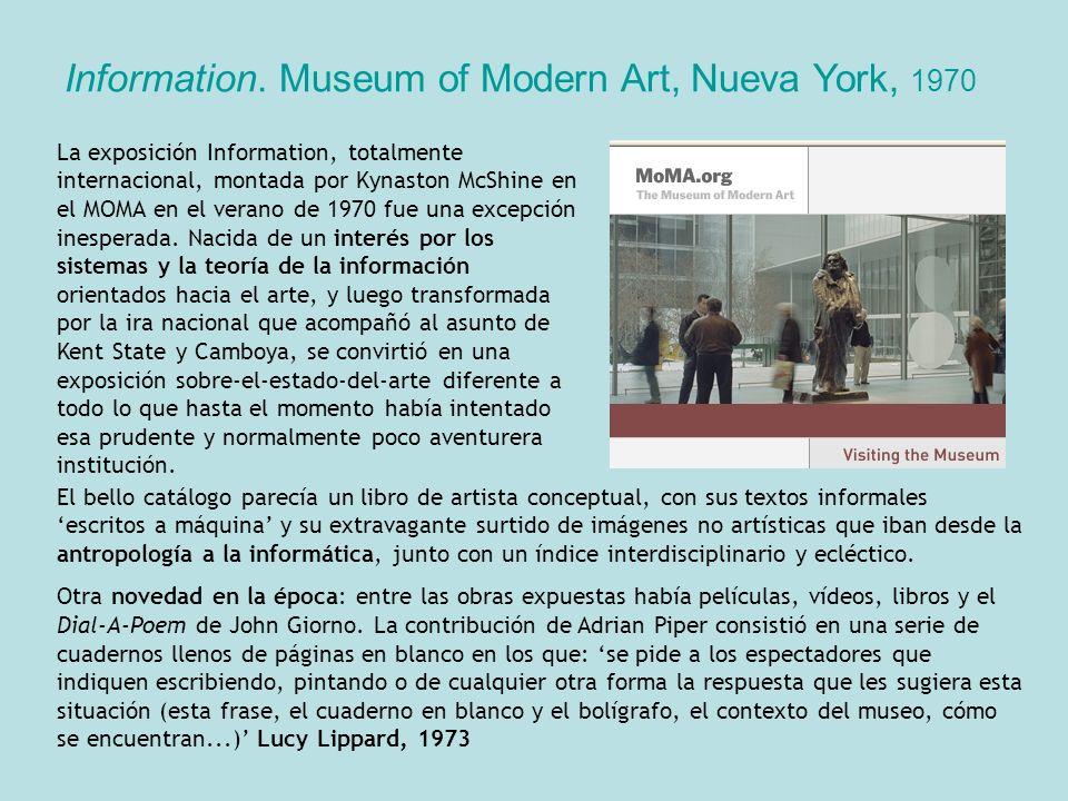 Information. Museum of Modern Art, Nueva York, 1970 La exposición Information, totalmente internacional, montada por Kynaston McShine en el MOMA en el