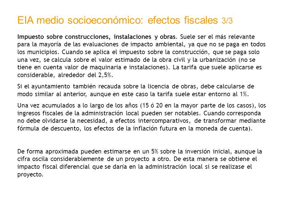 EIA medio socioeconómico: efectos fiscales 3/3 Impuesto sobre construcciones, instalaciones y obras. Suele ser el más relevante para la mayoría de las