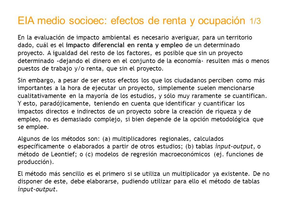 EIA medio socioec: efectos de renta y ocupación 1/3 En la evaluación de impacto ambiental es necesario averiguar, para un territorio dado, cuál es el