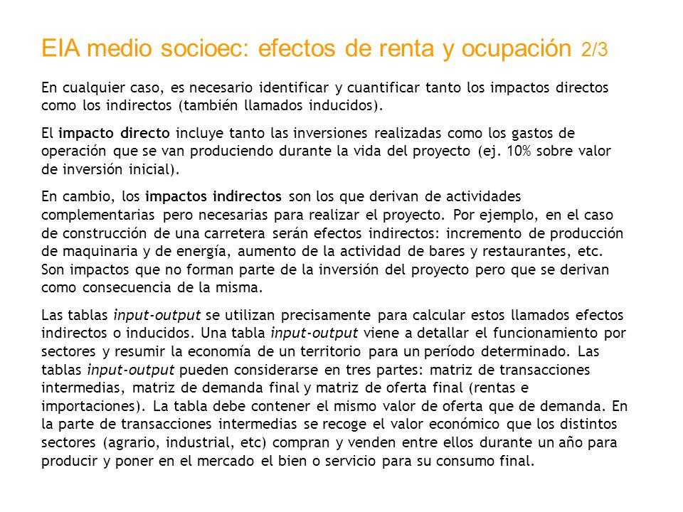 EIA medio socioec: efectos de renta y ocupación 2/3 En cualquier caso, es necesario identificar y cuantificar tanto los impactos directos como los ind
