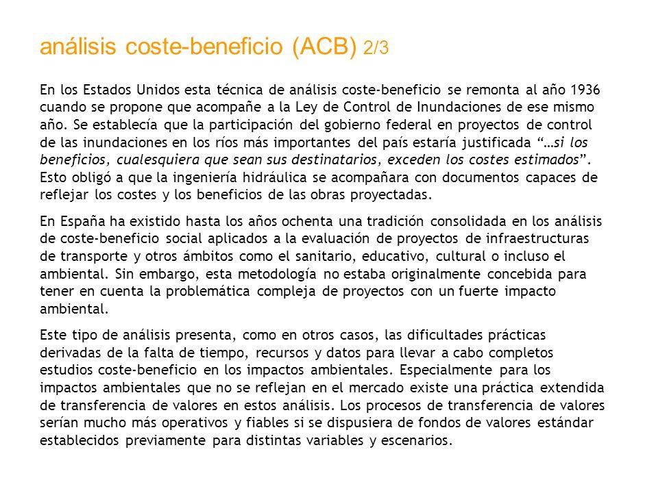 análisis coste-beneficio (ACB) 2/3 En los Estados Unidos esta técnica de análisis coste-beneficio se remonta al año 1936 cuando se propone que acompañ