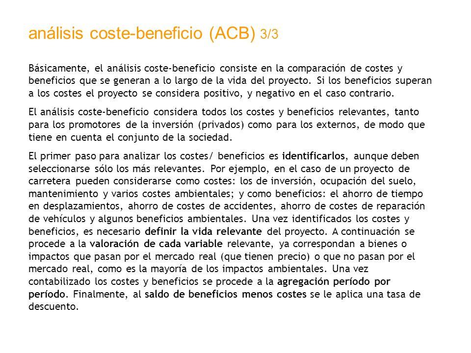 análisis coste-beneficio (ACB) 3/3 Básicamente, el análisis coste-beneficio consiste en la comparación de costes y beneficios que se generan a lo larg