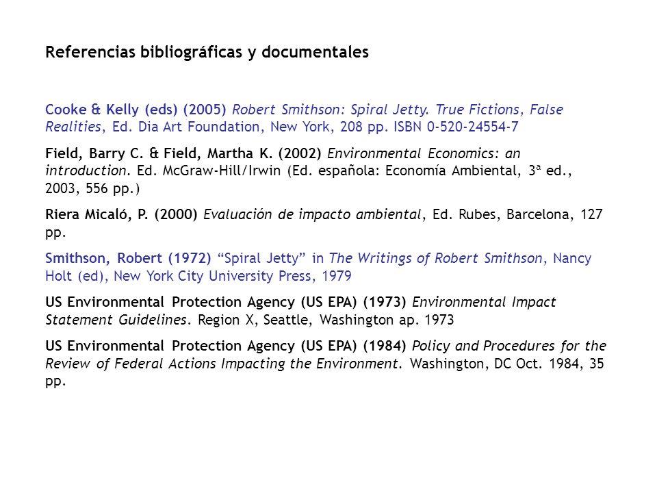 Referencias bibliográficas y documentales Cooke & Kelly (eds) (2005) Robert Smithson: Spiral Jetty. True Fictions, False Realities, Ed. Dia Art Founda