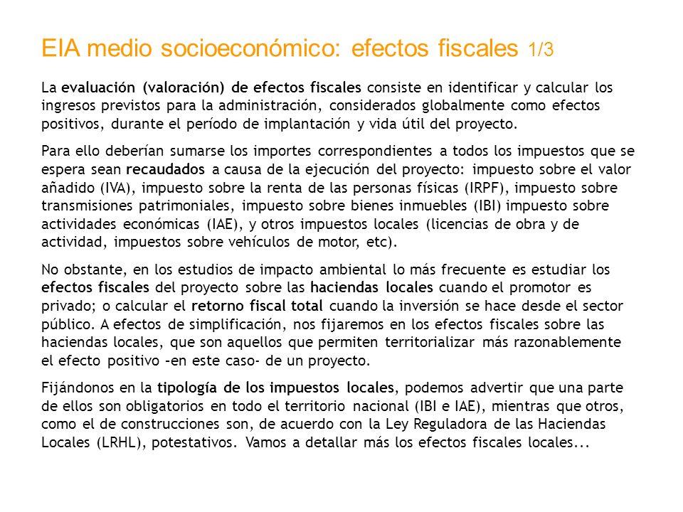 EIA medio socioeconómico: efectos fiscales 1/3 La evaluación (valoración) de efectos fiscales consiste en identificar y calcular los ingresos previsto