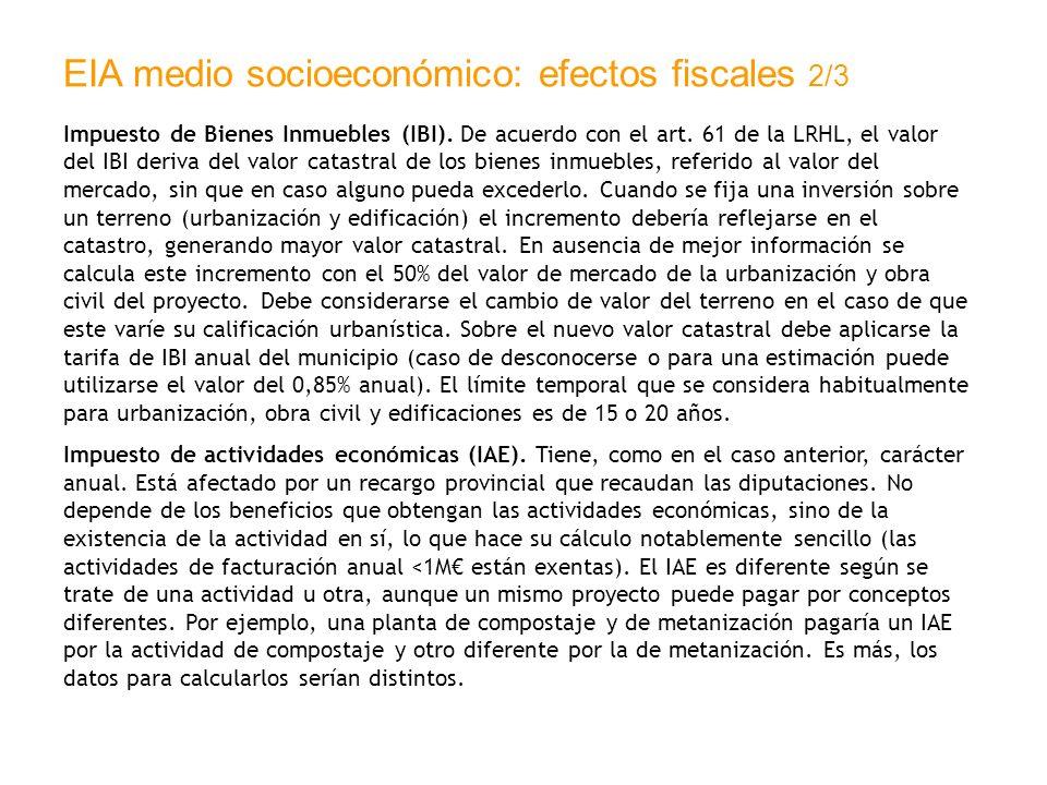 EIA medio socioeconómico: efectos fiscales 2/3 Impuesto de Bienes Inmuebles (IBI). De acuerdo con el art. 61 de la LRHL, el valor del IBI deriva del v