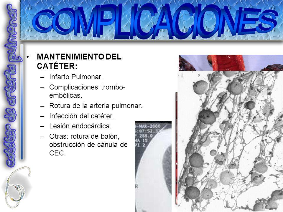 MANTENIMIENTO DEL CATÉTER: –Infarto Pulmonar. –Complicaciones trombo- embólicas. –Rotura de la arteria pulmonar. –Infección del catéter. –Lesión endoc