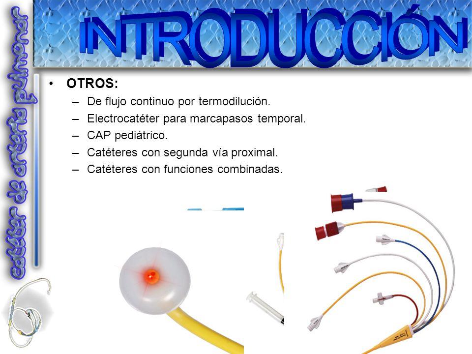OTROS: –De flujo continuo por termodilución. –Electrocatéter para marcapasos temporal. –CAP pediátrico. –Catéteres con segunda vía proximal. –Catétere