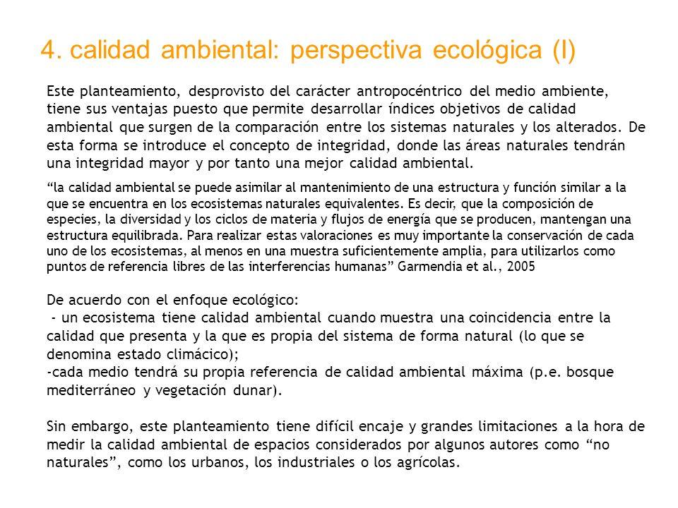 4. calidad ambiental: perspectiva ecológica (I) Este planteamiento, desprovisto del carácter antropocéntrico del medio ambiente, tiene sus ventajas pu
