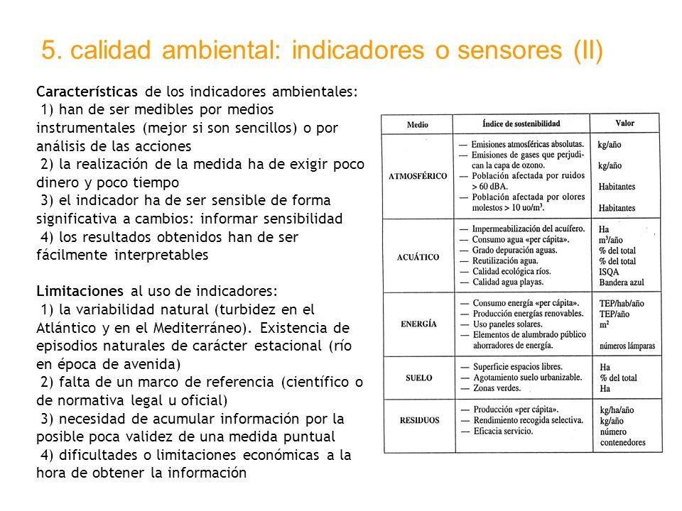 5. calidad ambiental: indicadores o sensores (II) Características de los indicadores ambientales: 1) han de ser medibles por medios instrumentales (me