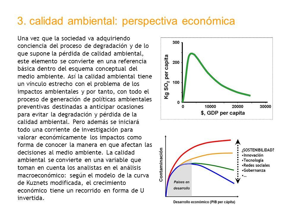 3. calidad ambiental: perspectiva económica Una vez que la sociedad va adquiriendo conciencia del proceso de degradación y de lo que supone la pérdida