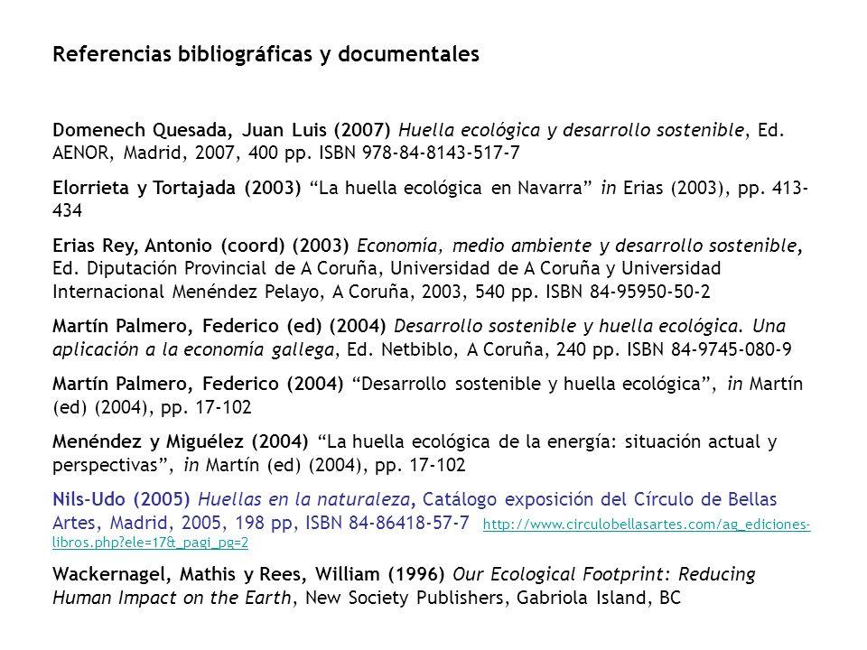 Referencias bibliográficas y documentales Domenech Quesada, Juan Luis (2007) Huella ecológica y desarrollo sostenible, Ed. AENOR, Madrid, 2007, 400 pp