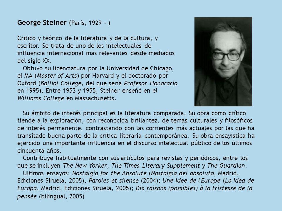 George Steiner ( París, 1929 - ) Crítico y teórico de la literatura y de la cultura, y escritor.