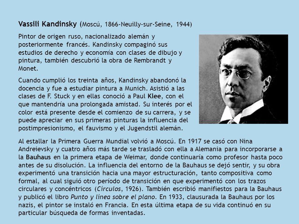Vassili Kandinsky ( Moscú, 1866-Neuilly-sur-Seine, 1944) Pintor de origen ruso, nacionalizado alemán y posteriormente francés. Kandinsky compaginó sus