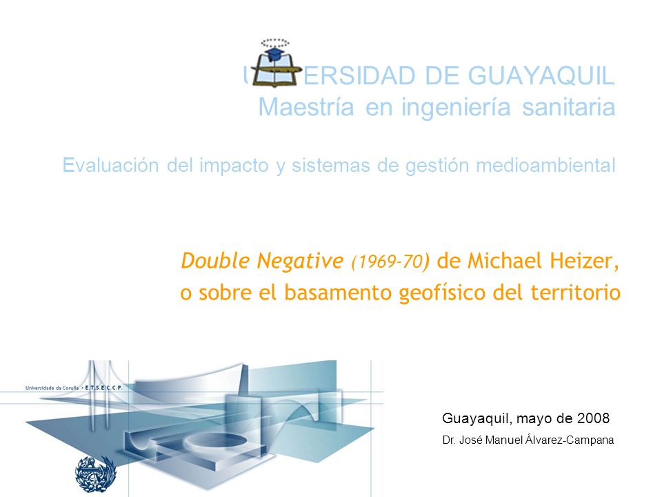 UNIVERSIDAD DE GUAYAQUIL Maestría en ingeniería sanitaria Evaluación del impacto y sistemas de gestión medioambiental Double Negative (1969-70 ) de Mi