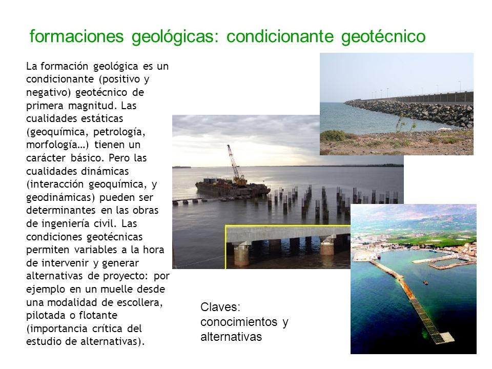 formaciones geológicas: condicionante geotécnico La formación geológica es un condicionante (positivo y negativo) geotécnico de primera magnitud. Las