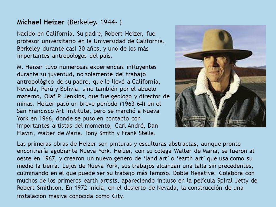 Michael Heizer (Berkeley, 1944- ) Nacido en California. Su padre, Robert Heizer, fue profesor universitario en la Universidad de California, Berkeley