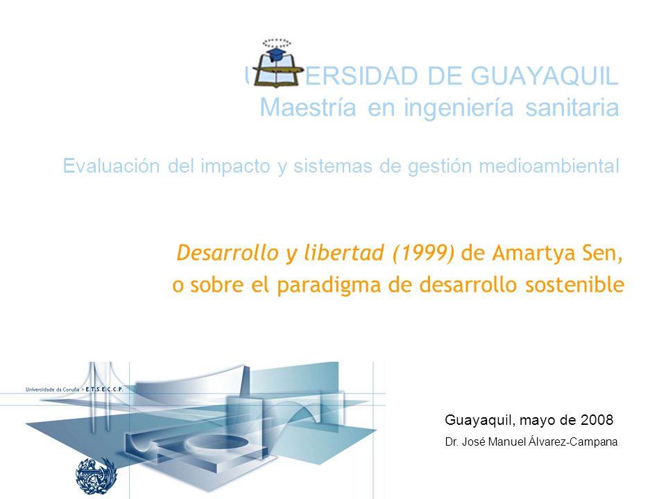 UNIVERSIDAD DE GUAYAQUIL Maestría en ingeniería sanitaria Evaluación del impacto y sistemas de gestión medioambiental Desarrollo y libertad (1999) de