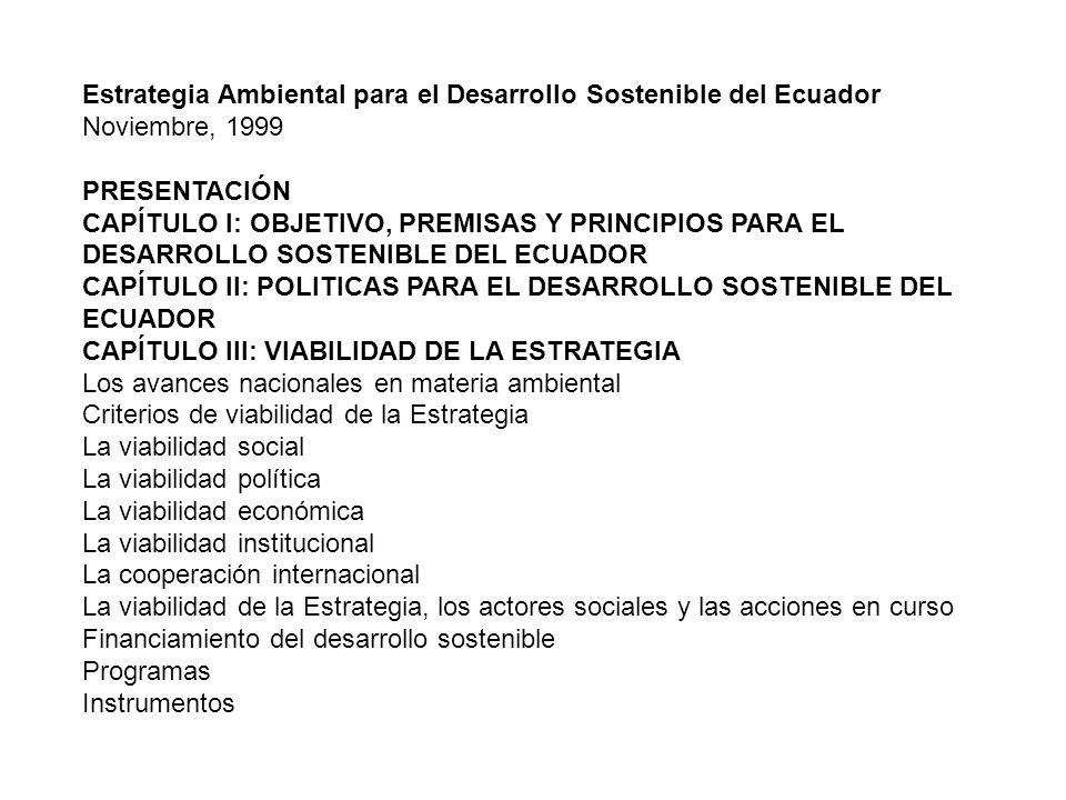 Estrategia Ambiental para el Desarrollo Sostenible del Ecuador Noviembre, 1999 PRESENTACIÓN CAPÍTULO I: OBJETIVO, PREMISAS Y PRINCIPIOS PARA EL DESARR