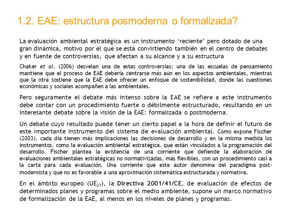 1.2. EAE: estructura posmoderna o formalizada? La evaluación ambiental estratégica es un instrumento reciente pero dotado de una gran dinámica, motivo