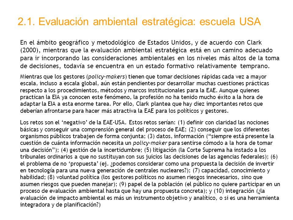 2.1. Evaluación ambiental estratégica: escuela USA En el ámbito geográfico y metodológico de Estados Unidos, y de acuerdo con Clark (2000), mientras q