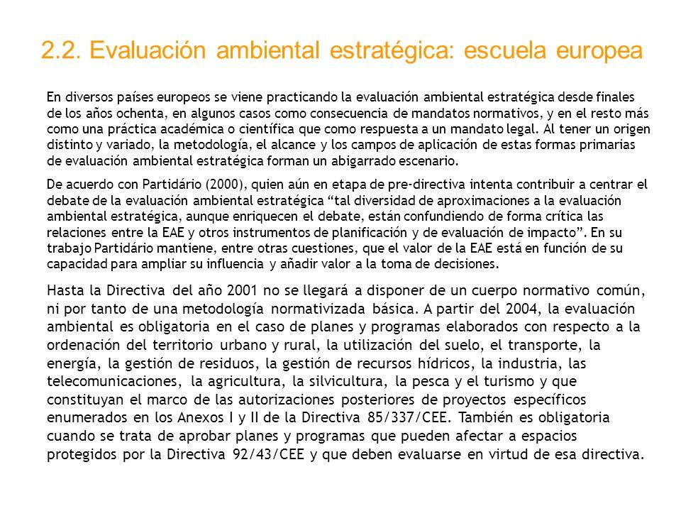 2.2. Evaluación ambiental estratégica: escuela europea En diversos países europeos se viene practicando la evaluación ambiental estratégica desde fina