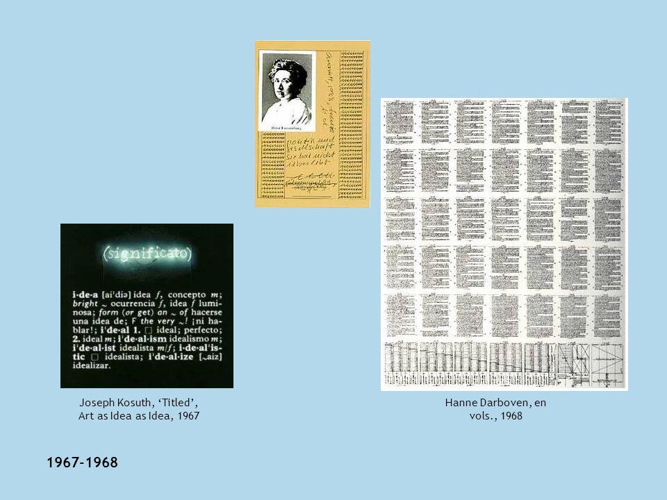 1967-1968 Joseph Kosuth, Titled, Art as Idea as Idea, 1967 Hanne Darboven, en vols., 1968