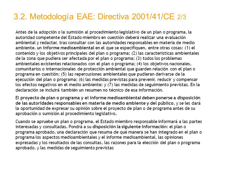 3.2. Metodología EAE: Directiva 2001/41/CE 2/3 Antes de la adopción o la sumisión al procedimiento legislativo de un plan o programa, la autoridad com
