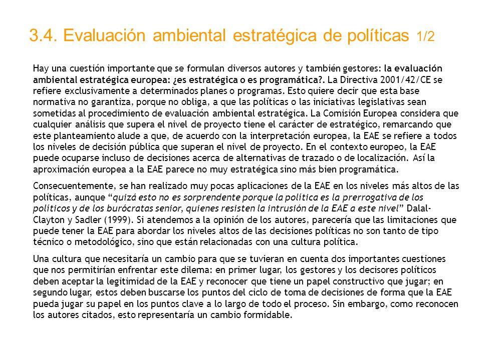 3.4. Evaluación ambiental estratégica de políticas 1/2 Hay una cuestión importante que se formulan diversos autores y también gestores: la evaluación